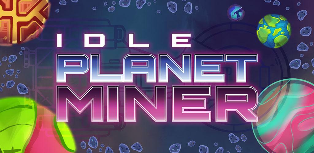 """دانلود Idle Planet Miner 1.7.12 – بازی شبیه سازی جالب و پرطرفدار """"معدنچی"""" اندروید + مود"""